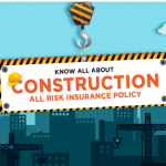 Know All About Construction All Risk Insurance Policy